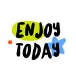 enjoy today original quote vector image vector image