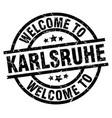 welcome to karlsruhe black stamp vector image vector image
