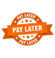 pay later ribbon pay later round orange sign pay vector image vector image