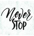 never stop hand drawn lettering vector image