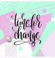 time for change hand lettering motivation and vector image