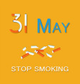 31 may stop smoking poster world no tobacco day vector image vector image