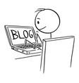 cartoon man or blogger typing or writing blog vector image vector image