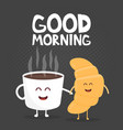 good morning funny cute croissant and coffee vector image