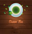 tea time cup of tea green tea wooden background vector image vector image