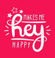 type hipster slogan hey makes me happy and star vector image vector image