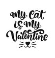 my cat is my valentine hand lettered quote vector image