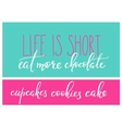 Life is short Eat more cake chocolate cupcake vector image
