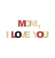 mom i love you phrase overlap color no vector image vector image