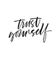 trust yourself phrase modern calligraphy vector image vector image