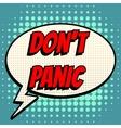 Dont panic comic book bubble text retro style vector image