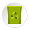 green bin with recycle symbol icon circle vector image vector image