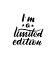 im a limited edition lettering vector image vector image