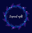 summer night tropical wreath with palm leaves vector image vector image