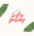 lost in paradise hand written lettering vector image
