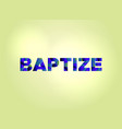 baptize concept colorful word art vector image vector image