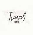 travel time hand written lettering vector image vector image