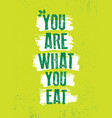you are what you eat inspiring typography vector image vector image