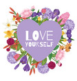 garden flowers bouquet with love yourelf text in vector image vector image