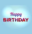 happy birthday concept colorful word art vector image vector image