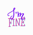 i am fine lettering typography calligraphy overlay vector image