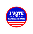 i vote for candidate name pin graphic design vector image