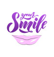 hand lettering of text your smile with lips vector image vector image