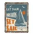 let your dreams set sail vintage rusty metal sign vector image