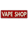 vape shop vintage rusty metal sign vector image vector image