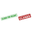grunge closed for holiday rubber prints with vector image vector image