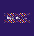 happy new year wishes on polka dot background vector image vector image