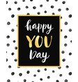 happy you day poster with hand drawn lettering vector image vector image