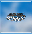 enjoy every moment inspirational and motivation vector image vector image