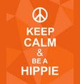 keep calm and be a hippie quote vector image