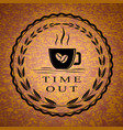 coffee cup and time out text vector image vector image