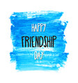 happy friendship day lettering on hand paint blue vector image vector image