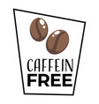 no caffeine product label dietary food isolated vector image vector image