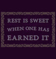 rest is sweet when one has earned it english vector image