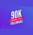 90000 followers greeting social card thank vector image vector image