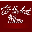 Paper background with lettering to the best Mom vector image
