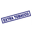 rectangle grunge extra tobacco stamp vector image vector image