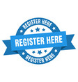 register here ribbon register here round blue vector image vector image