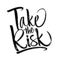 take the risk lettering vector image