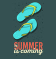 summer is coming poster design with flip flops vector image vector image