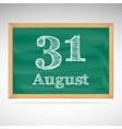 August 31 inscription in chalk on a blackboard vector image