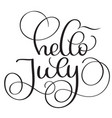 Hello july text on white background vintage hand vector image