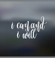 i can and i will hand lettering motivation and vector image