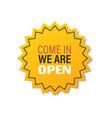 come in we are open sticker coronavirus quarantine vector image vector image