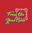 focus on your goal quotes vector image vector image