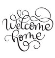welcome home vintage text calligraphy vector image